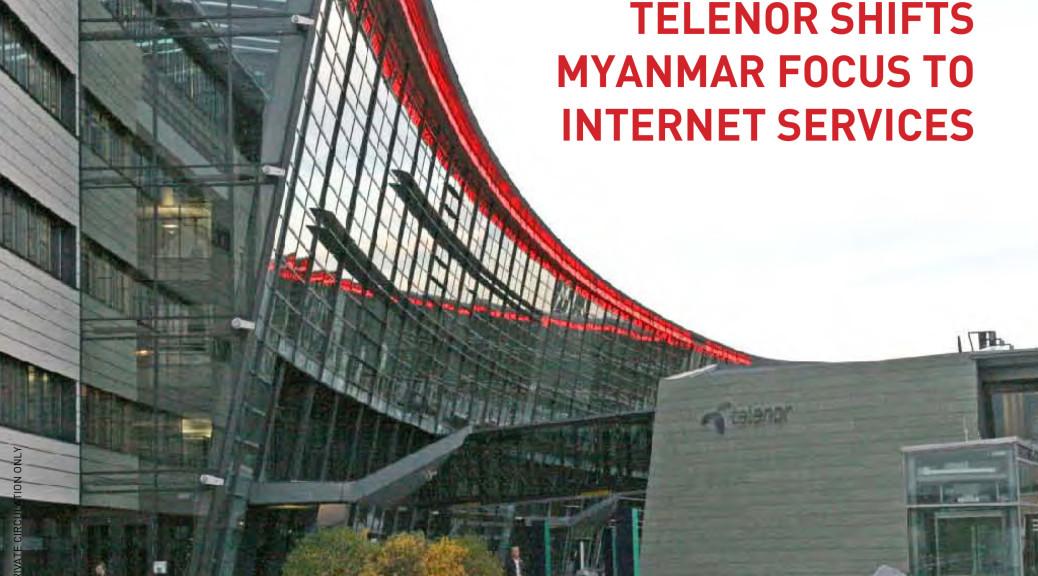 TELENOR SHIFTS MYANMAR FOCUS TO INTERNET SERVICES